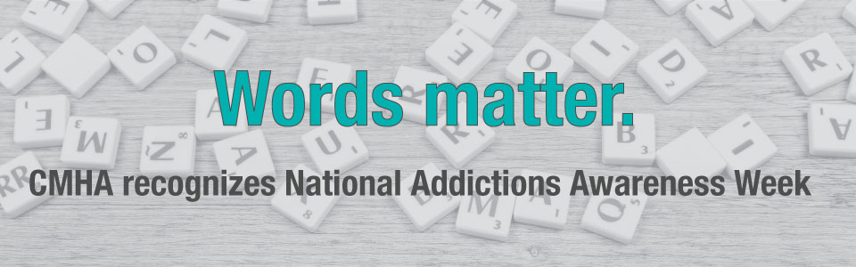 National Addictions Awareness Week (NAAW), November 12-18, 2017.